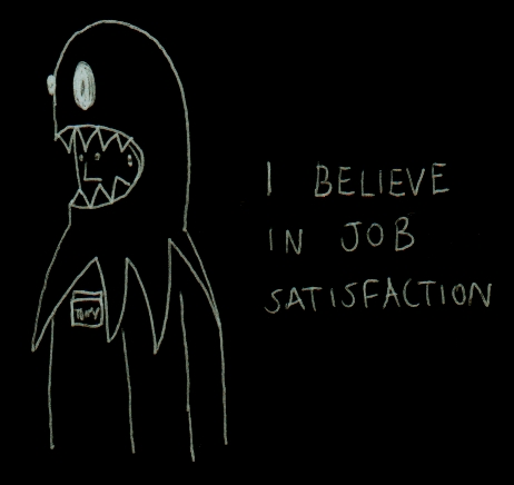I believe in job satisfaction